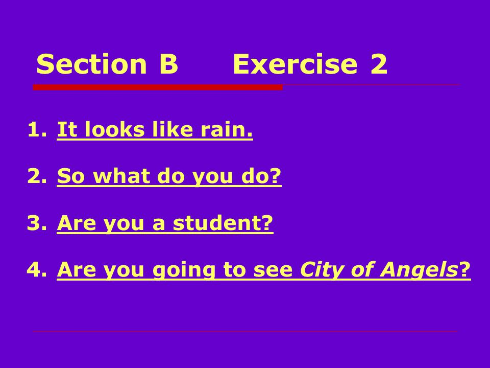 Section BExercise 1 British Columbia down to northern California: raining Seattle: 50 degrees Southern California: sunny, warmer temperature San Diego: 78 degrees Midwest: clear but windy Oklahoma City: sunny with strong winds, 65 degrees
