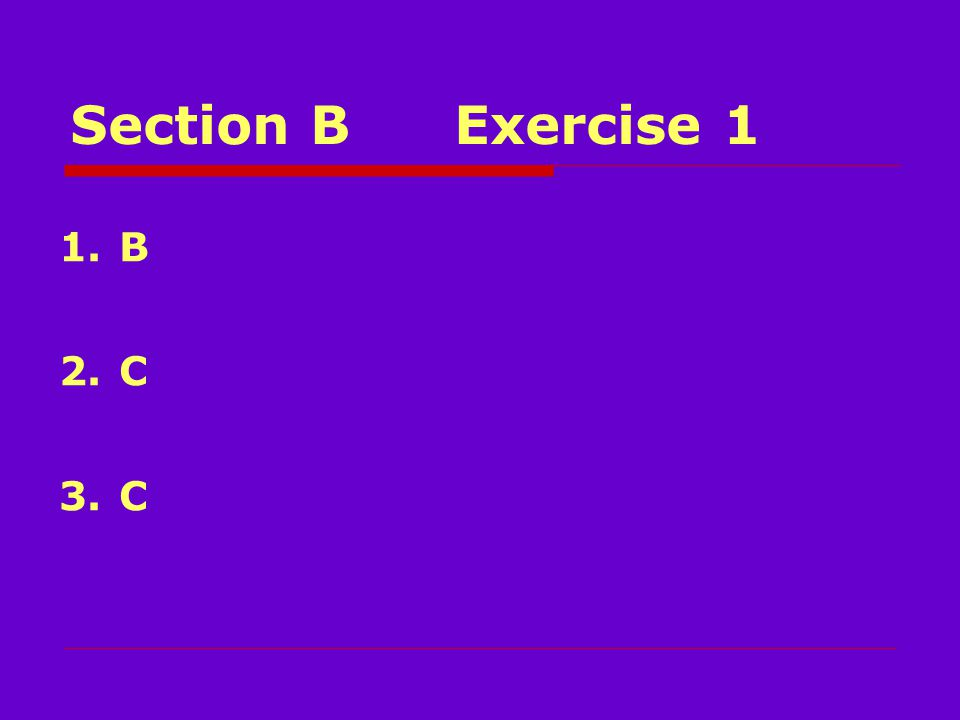 Section BExercise 1 1.B 2.C 3.C