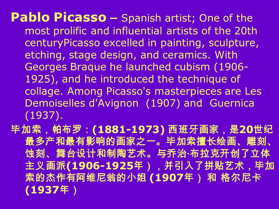 Pablo Picasso – Spanish artist; One of the most prolific and influential artists of the 20th centuryPicasso excelled in painting, sculpture, etching, stage design, and ceramics.