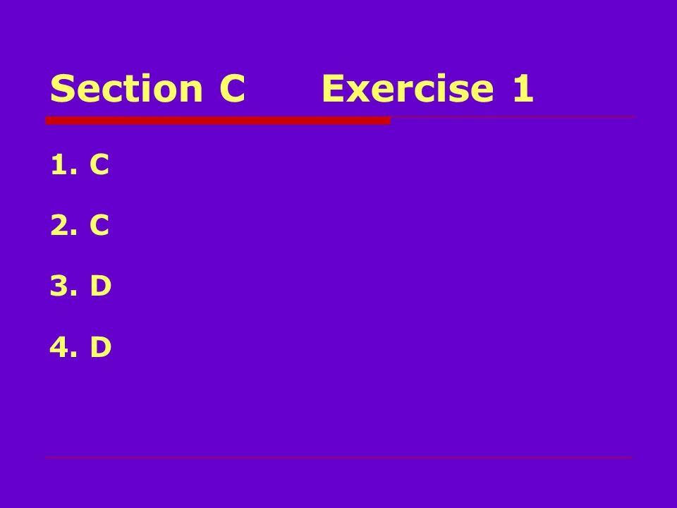 Section CExercise 1 1. C 2. C 3. D 4. D