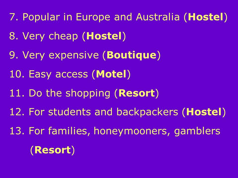 7. Popular in Europe and Australia (Hostel) 8. Very cheap (Hostel) 9.
