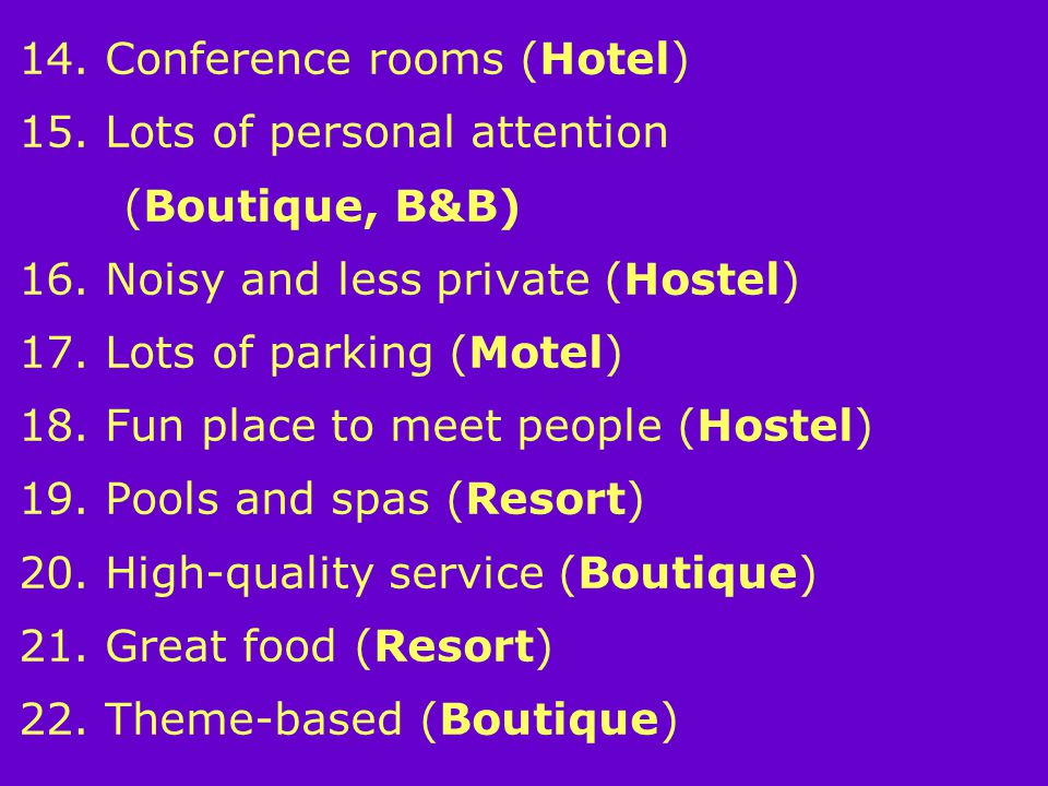 14. Conference rooms (Hotel) 15. Lots of personal attention (Boutique, B&B) 16.