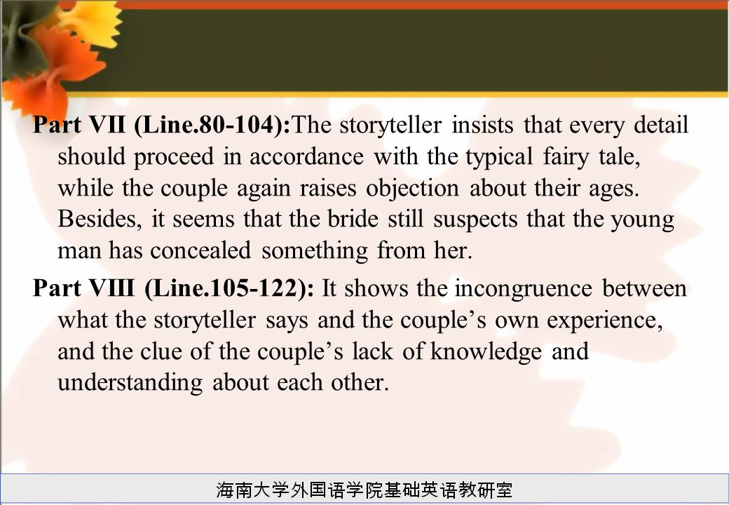 Part VII (Line.80-104):The storyteller insists that every detail should proceed in accordance with the typical fairy tale, while the couple again raises objection about their ages.