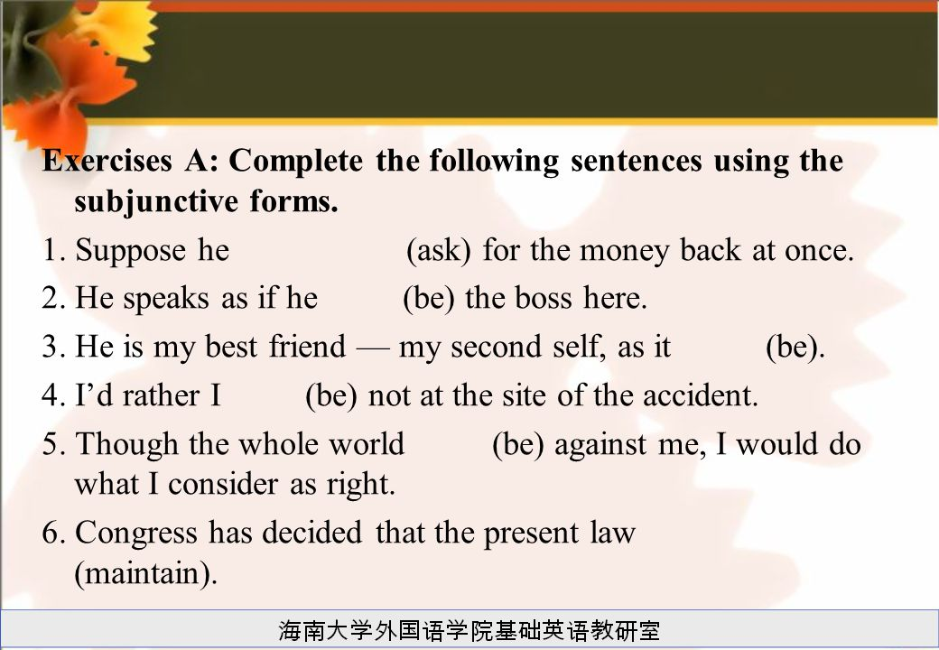 Exercises A: Complete the following sentences using the subjunctive forms.