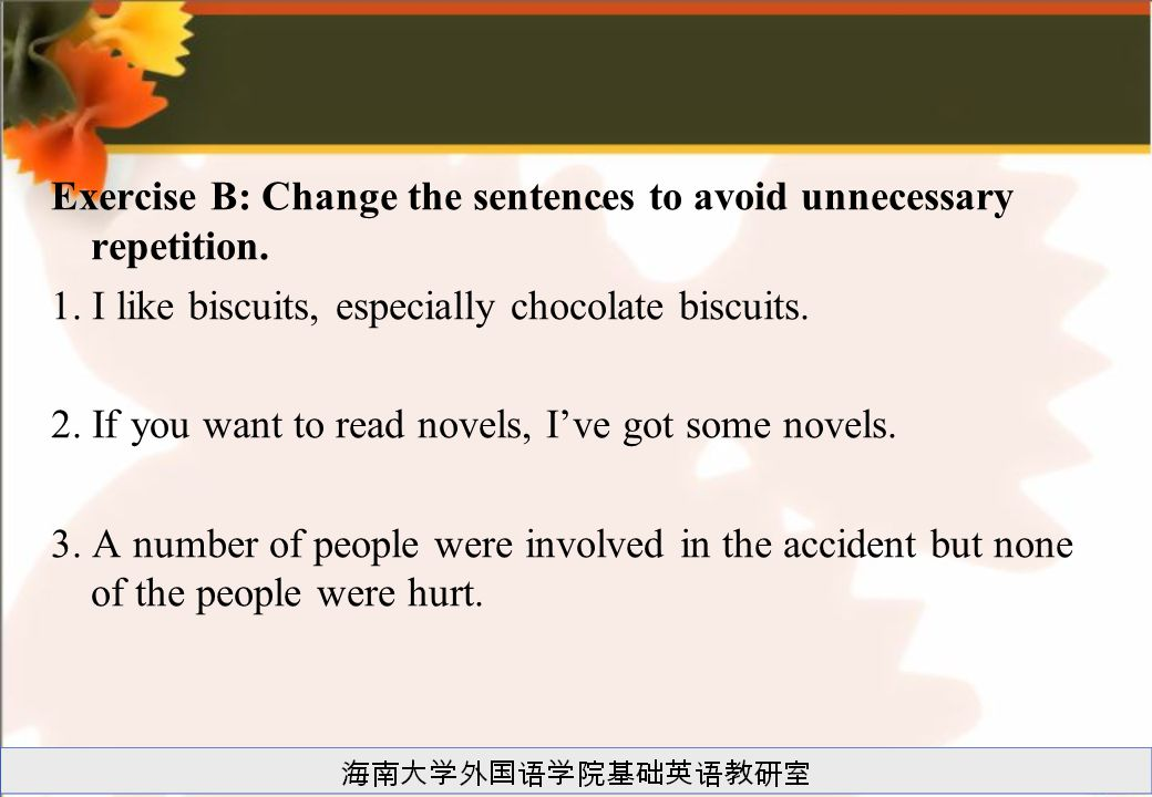 Exercise B: Change the sentences to avoid unnecessary repetition.