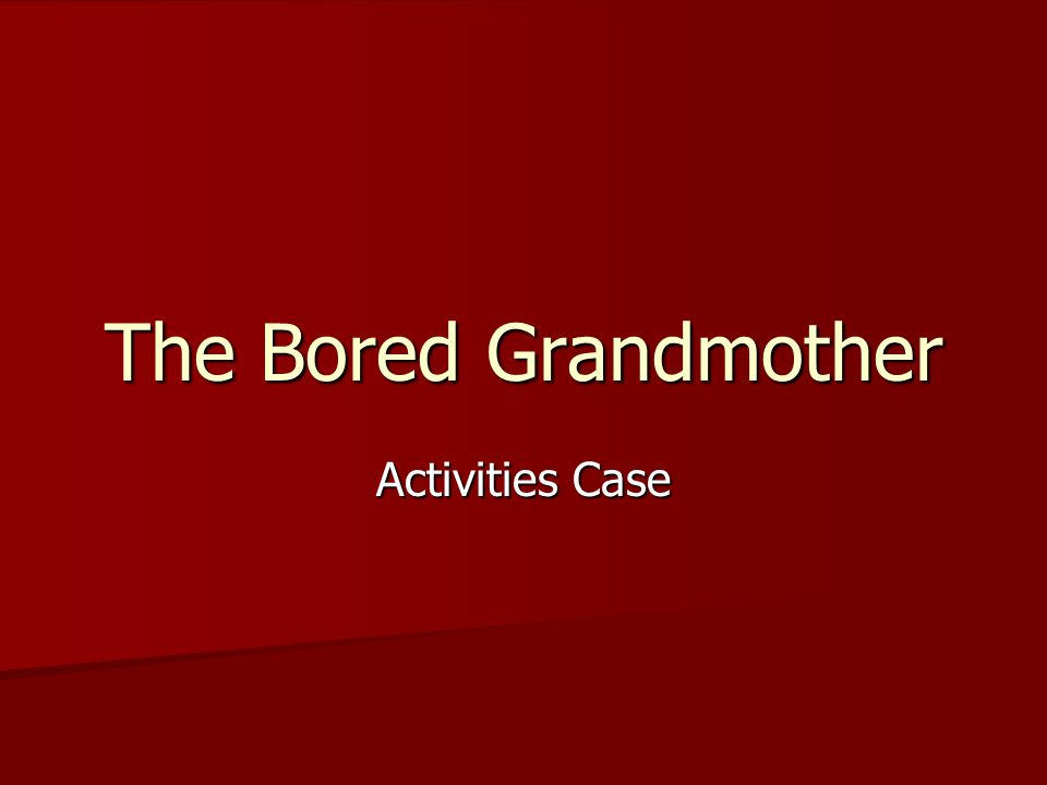 The Bored Grandmother Activities Case