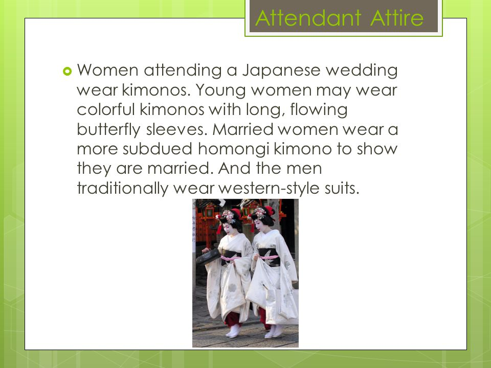 Attendant Attire  Women attending a Japanese wedding wear kimonos.
