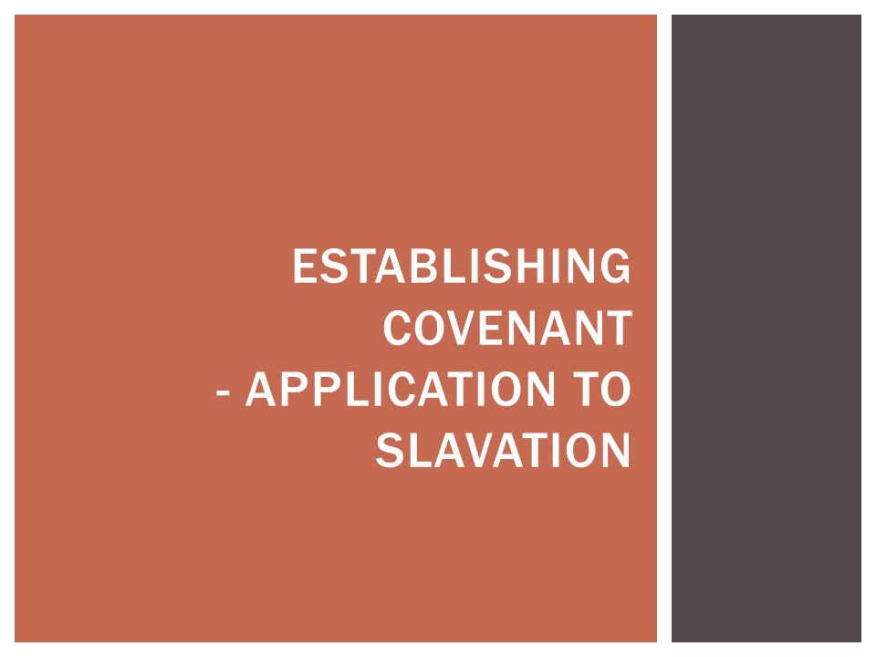 ESTABLISHING COVENANT - APPLICATION TO SLAVATION