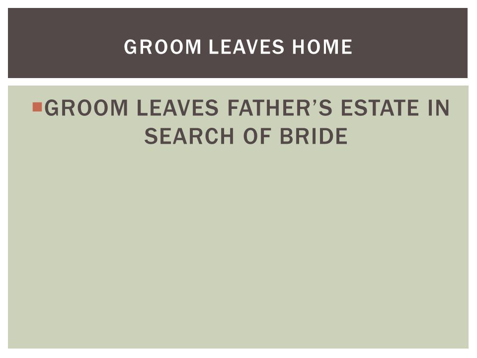  GROOM LEAVES FATHER'S ESTATE IN SEARCH OF BRIDE GROOM LEAVES HOME