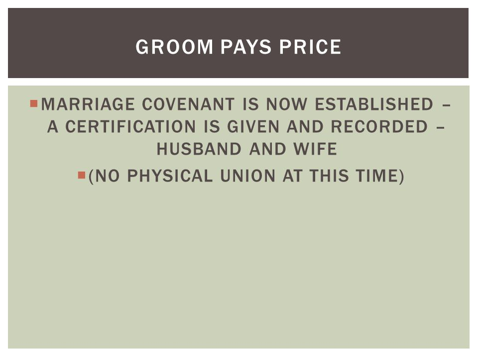  MARRIAGE COVENANT IS NOW ESTABLISHED – A CERTIFICATION IS GIVEN AND RECORDED – HUSBAND AND WIFE  (NO PHYSICAL UNION AT THIS TIME) GROOM PAYS PRICE