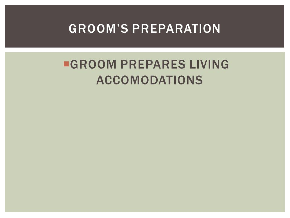  GROOM PREPARES LIVING ACCOMODATIONS GROOM'S PREPARATION