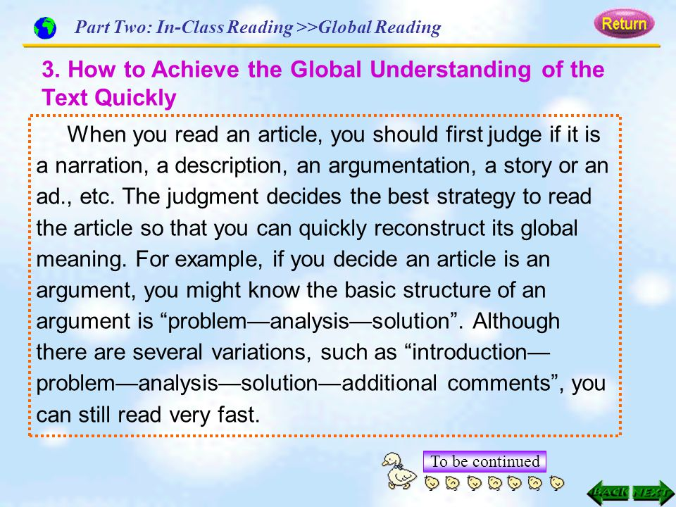 When you read an article, you should first judge if it is a narration, a description, an argumentation, a story or an ad., etc. The judgment decides t