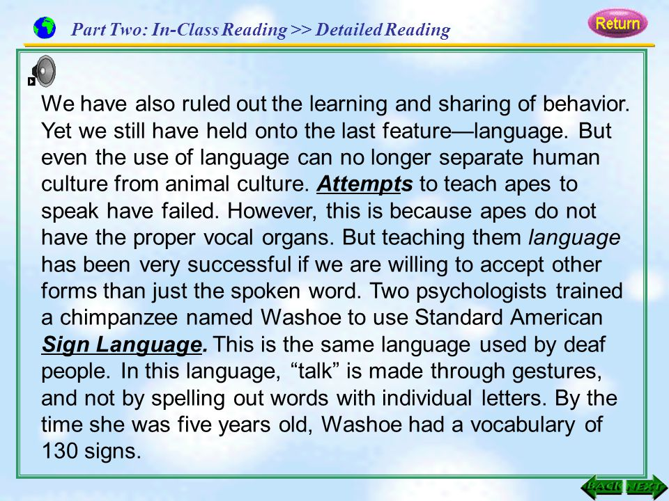 We have also ruled out the learning and sharing of behavior. Yet we still have held onto the last feature—language. But even the use of language can n