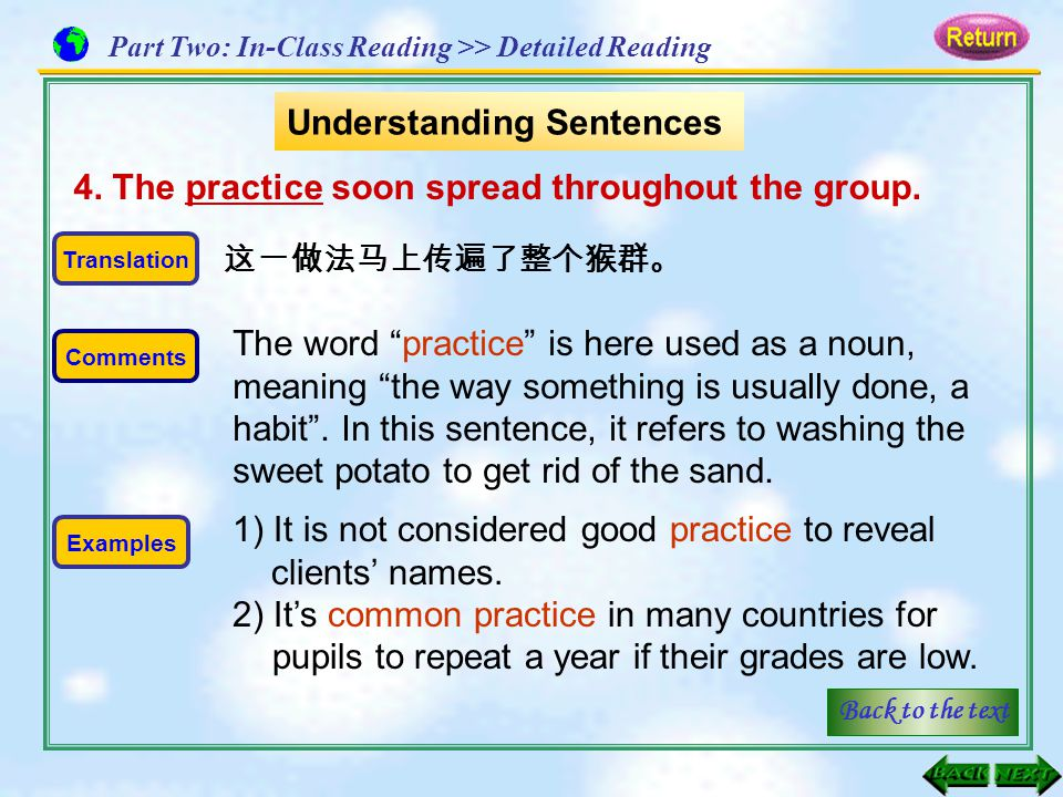 "4. The practice soon spread throughout the group. Translation Examples 这一做法马上传遍了整个猴群。 The word ""practice"" is here used as a noun, meaning ""the way som"