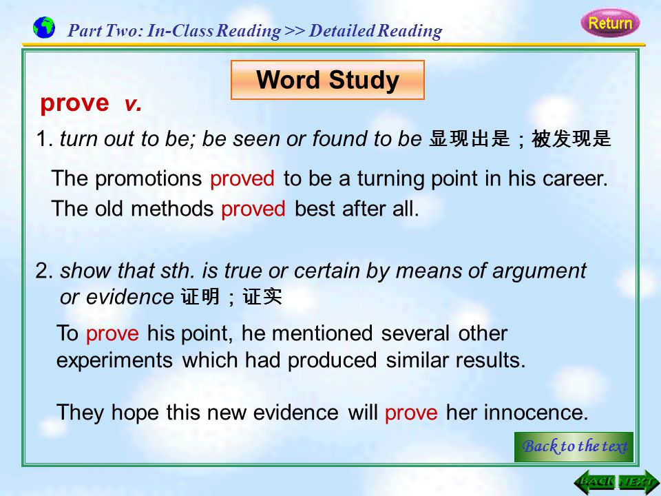 prove v. 1. turn out to be; be seen or found to be 显现出是;被发现是 The promotions proved to be a turning point in his career. The old methods proved best af