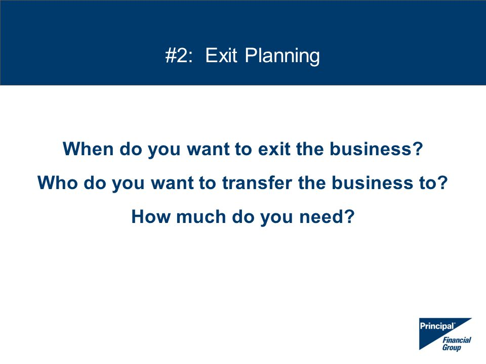#2: Exit Planning When do you want to exit the business.