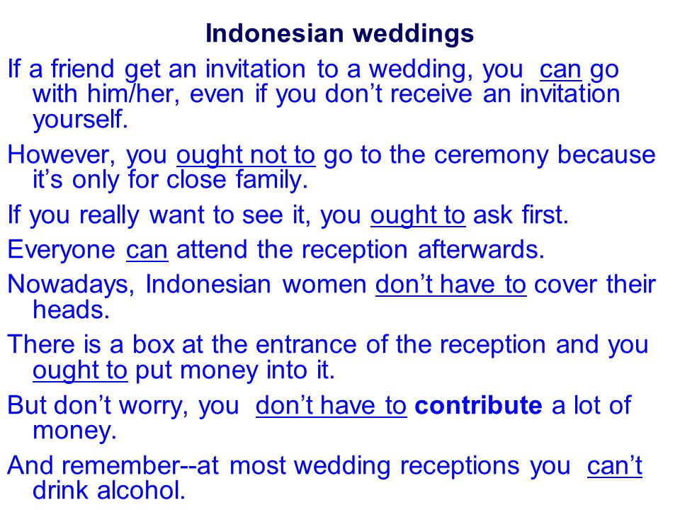 Indonesian weddings If a friend get an invitation to a wedding, you can go with him/her, even if you don't receive an invitation yourself.