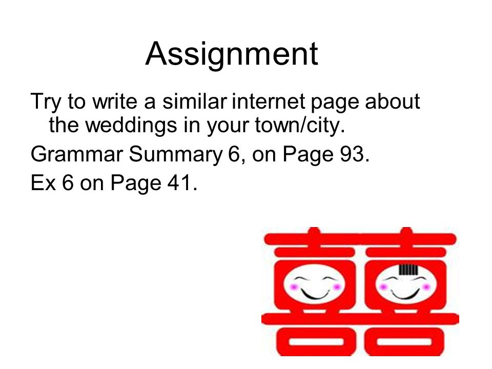 Assignment Try to write a similar internet page about the weddings in your town/city.