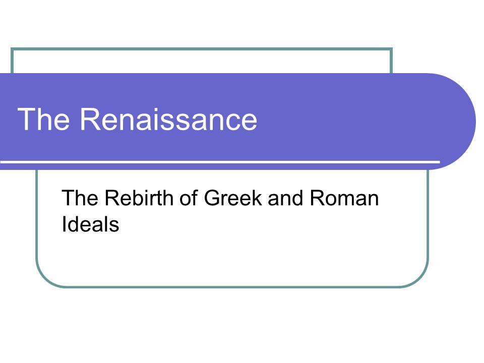 The Italian Renaissance The word renaissance means rebirth.