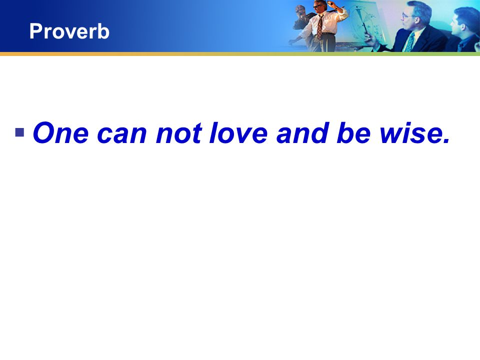 Proverb  One can not love and be wise.