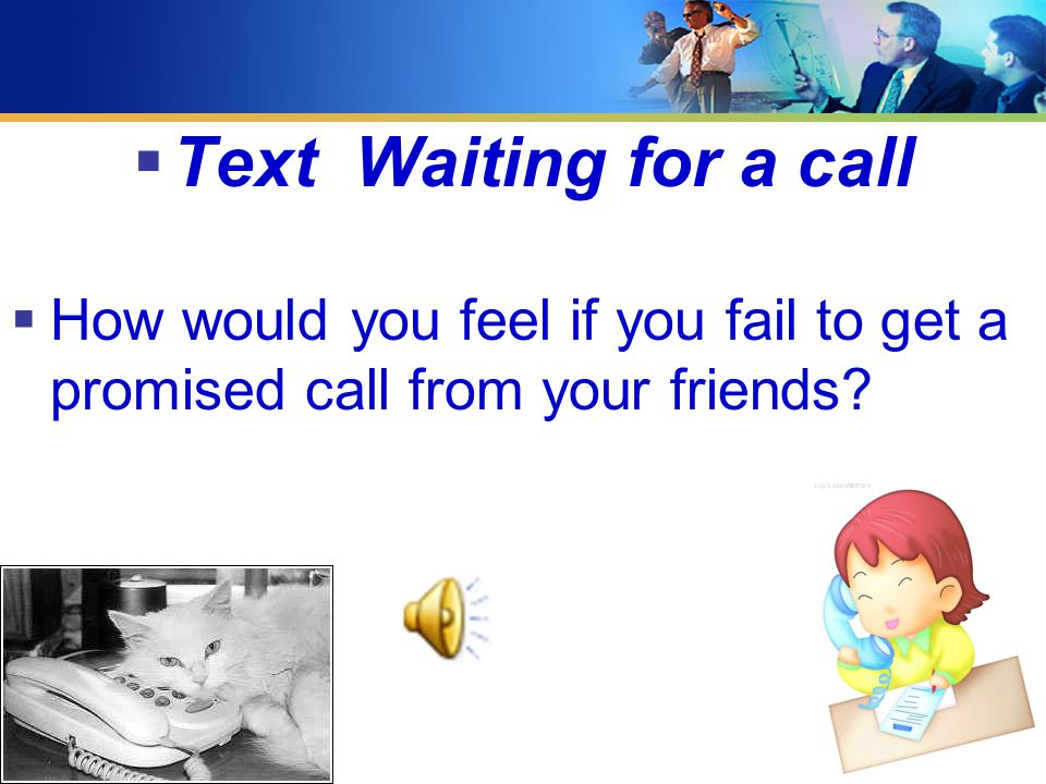  Text Waiting for a call  How would you feel if you fail to get a promised call from your friends?