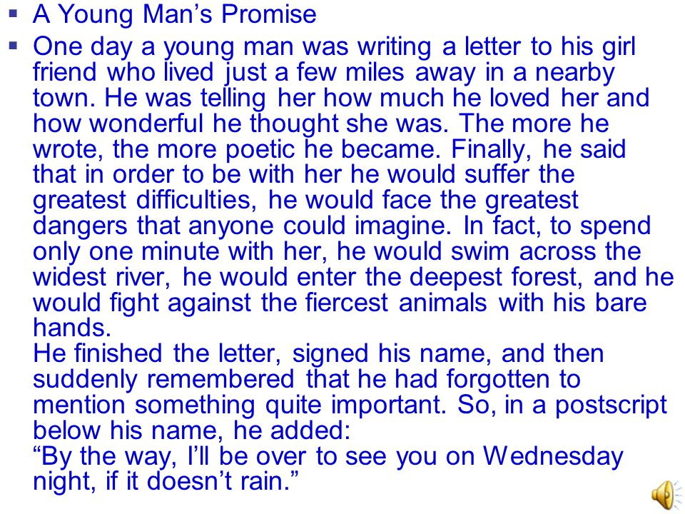  A Young Man's Promise  One day a young man was writing a letter to his girl friend who lived just a few miles away in a nearby town. He was telling