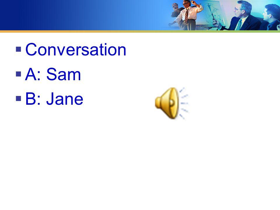 Conversation  A: Sam  B: Jane
