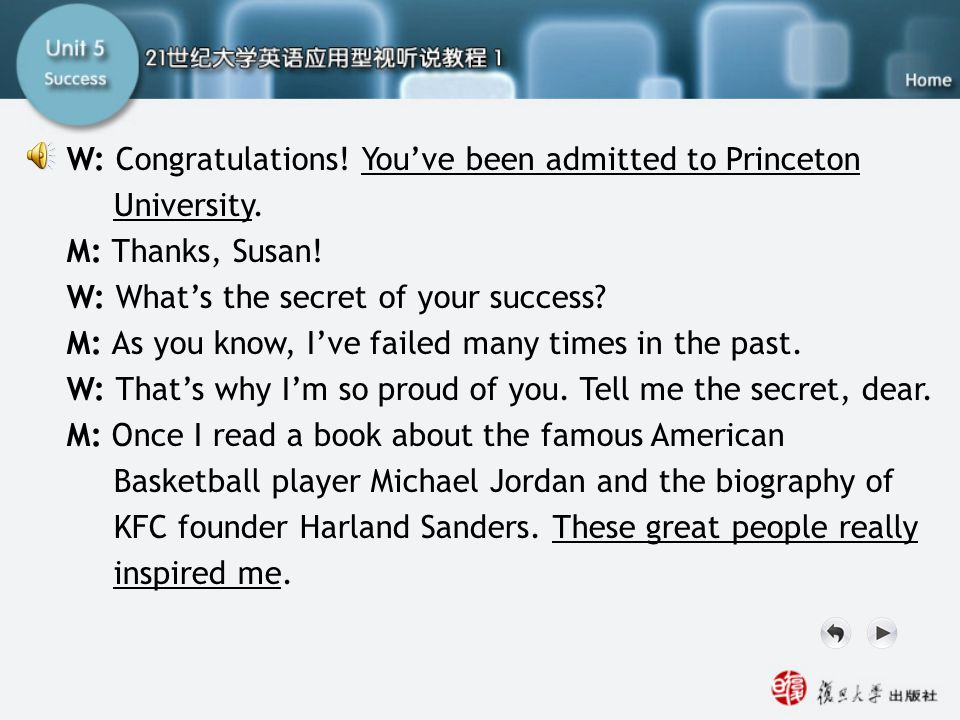 W: Congratulations! You've been admitted to Princeton University. M: Thanks, Susan! W: What's the secret of your success? M: As you know, I've failed