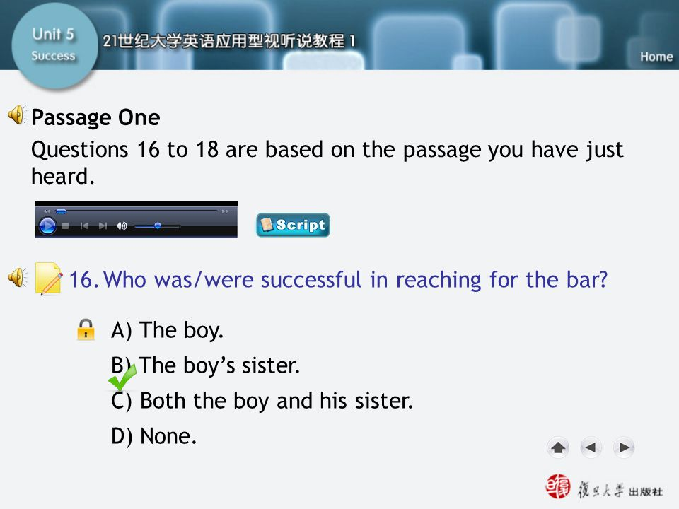 Passage One-Q16 A) The boy. B) The boy's sister. C) Both the boy and his sister. D) None. 16.Who was/were successful in reaching for the bar? Question