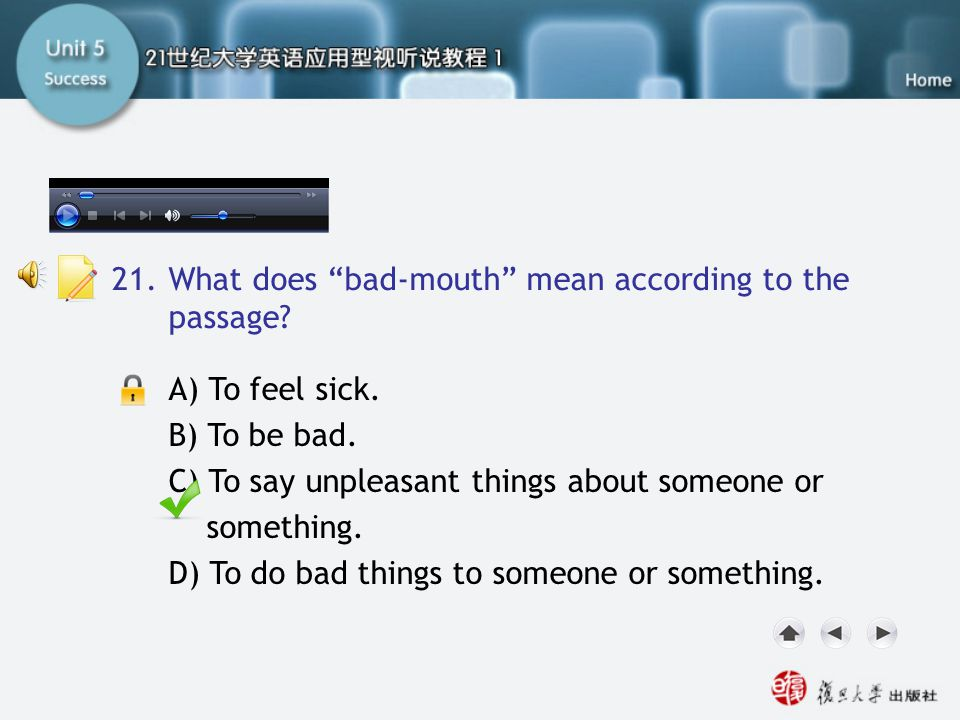 Passage Two-Q21 A) To feel sick. B) To be bad. C) To say unpleasant things about someone or something. D) To do bad things to someone or something. 21