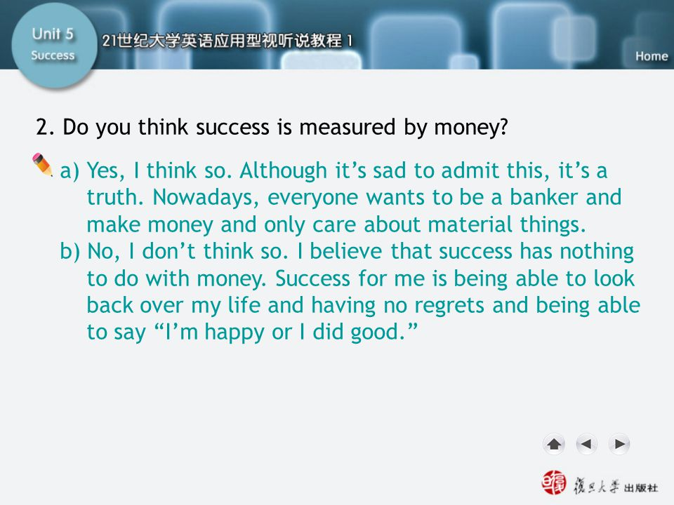 SA I. Lead-in2 2. Do you think success is measured by money? a) Yes, I think so. Although it's sad to admit this, it's a truth. Nowadays, everyone wan