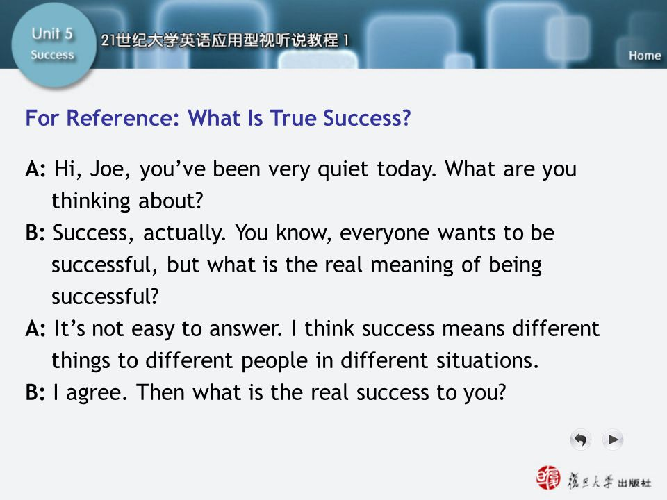 For Reference: What Is True Success? A: Hi, Joe, you've been very quiet today. What are you thinking about? B: Success, actually. You know, everyone w