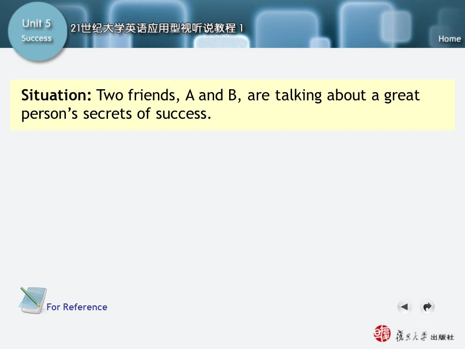 SC IV. Now Your Turn2 For Reference Situation: Two friends, A and B, are talking about a great person's secrets of success.