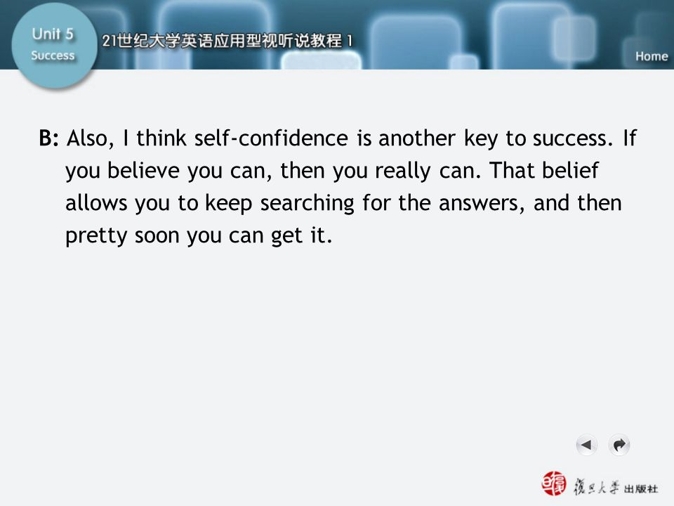 Sample Dialogue2 B: Also, I think self-confidence is another key to success. If you believe you can, then you really can. That belief allows you to ke
