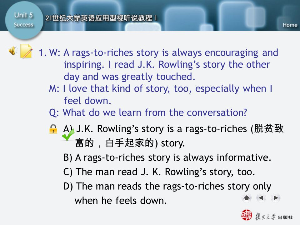A) J.K. Rowling's story is a rags-to-riches ( 脱贫致 富的,白手起家的 ) story. B) A rags-to-riches story is always informative. C) The man read J. K. Rowling's s