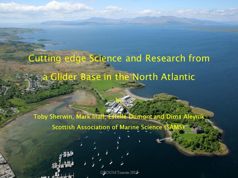 SAMS Local test sites Loch Linnhe (200m) Ardmucknish Bay (30m) Loch Etive (140m) 10 km North Atlantic launch point