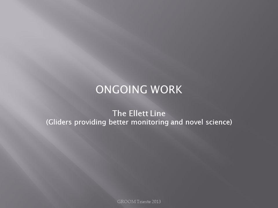 ONGOING WORK The Ellett Line (Gliders providing better monitoring and novel science) GROOM Trieste 2013