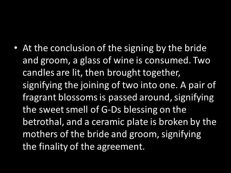 At the conclusion of the signing by the bride and groom, a glass of wine is consumed.