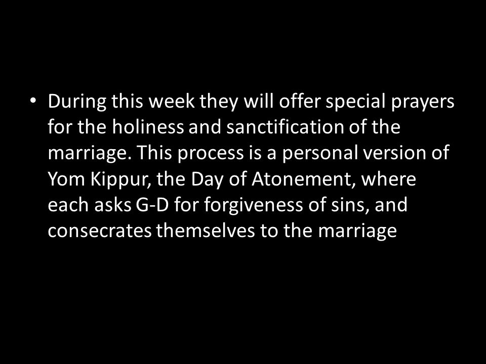 During this week they will offer special prayers for the holiness and sanctification of the marriage.
