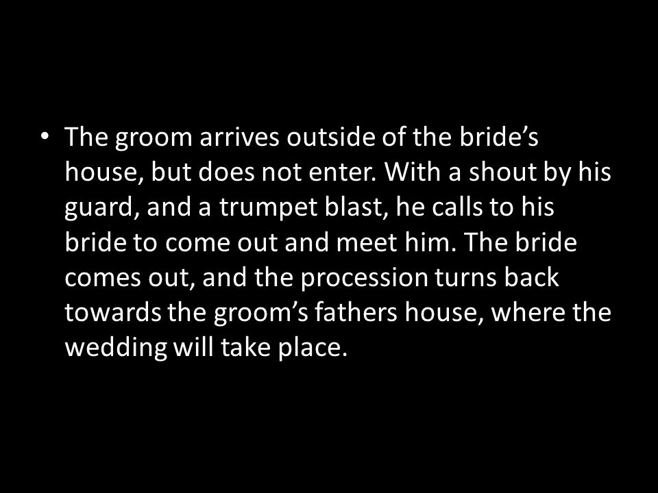 The groom arrives outside of the bride's house, but does not enter.