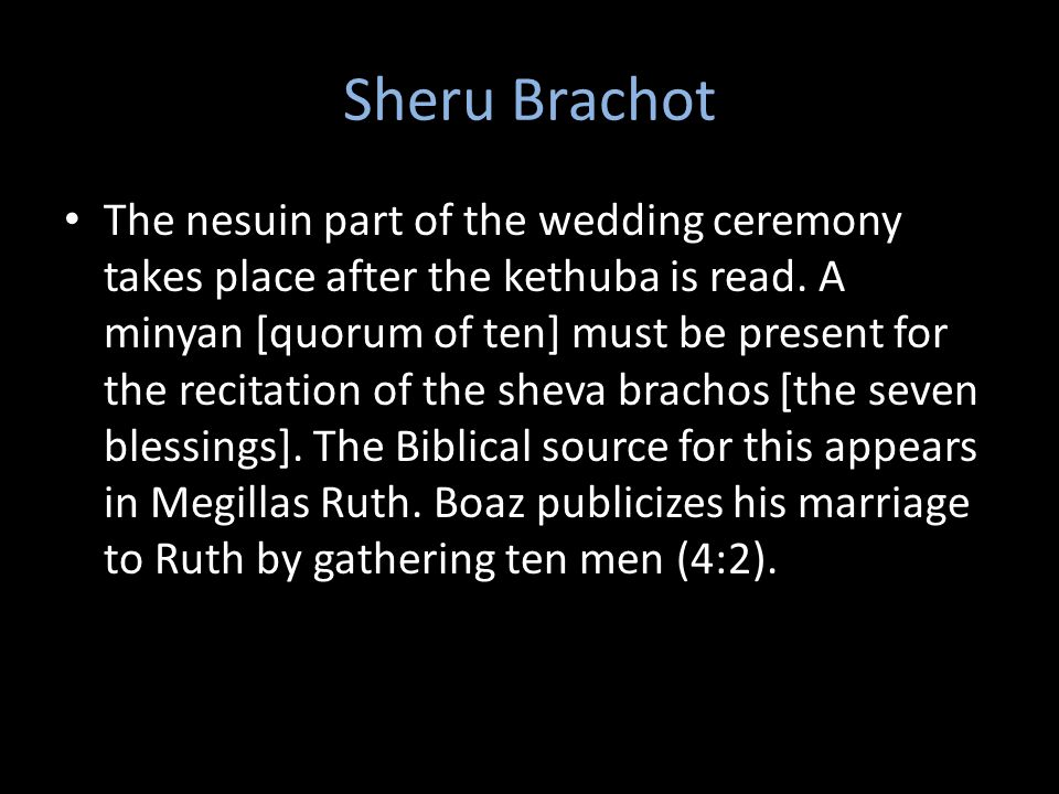 Sheru Brachot The nesuin part of the wedding ceremony takes place after the kethuba is read.