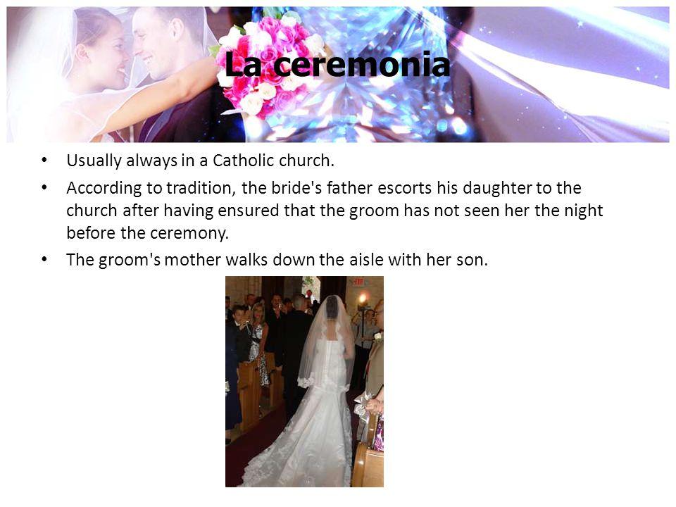 La ceremonia Usually always in a Catholic church.
