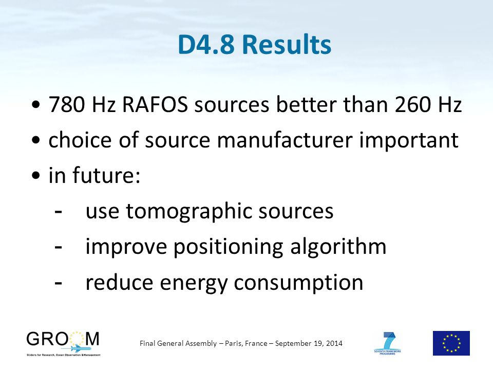 780 Hz RAFOS sources better than 260 Hz choice of source manufacturer important in future: -use tomographic sources -improve positioning algorithm -reduce energy consumption D4.8 Results