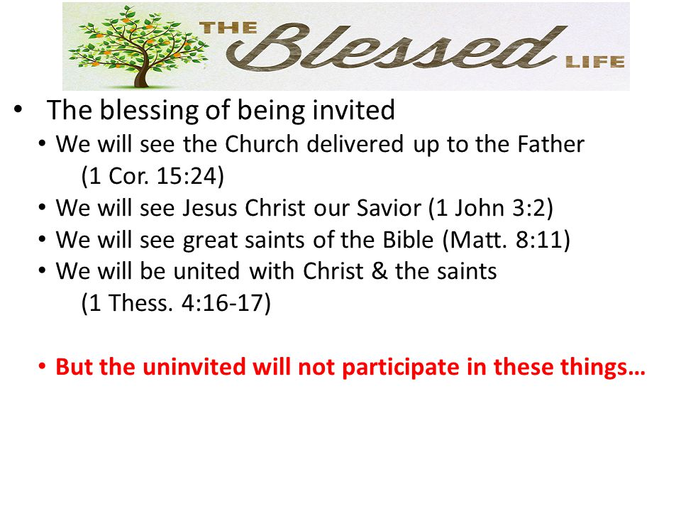 The blessing of being invited We will see the Church delivered up to the Father (1 Cor. 15:24) We will see Jesus Christ our Savior (1 John 3:2) We wil