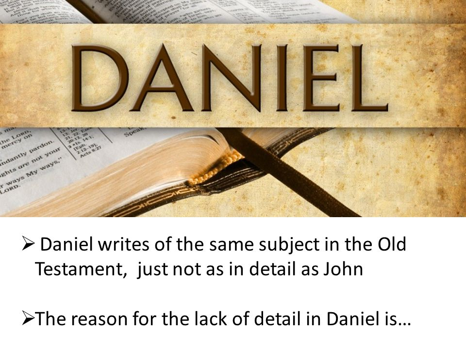  Daniel writes of the same subject in the Old Testament, just not as in detail as John  The reason for the lack of detail in Daniel is…