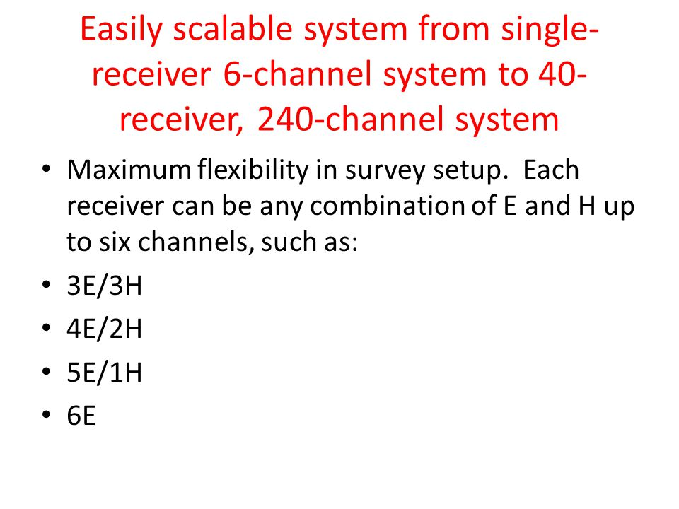 Easily scalable system from single- receiver 6-channel system to 40- receiver, 240-channel system Maximum flexibility in survey setup. Each receiver c