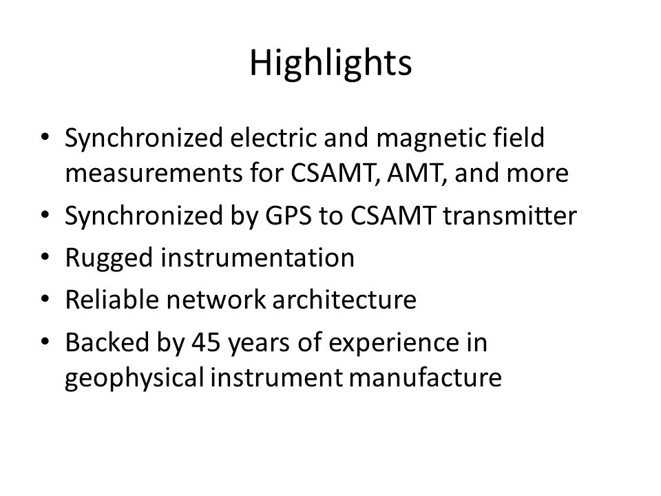 Highlights Synchronized electric and magnetic field measurements for CSAMT, AMT, and more Synchronized by GPS to CSAMT transmitter Rugged instrumentat