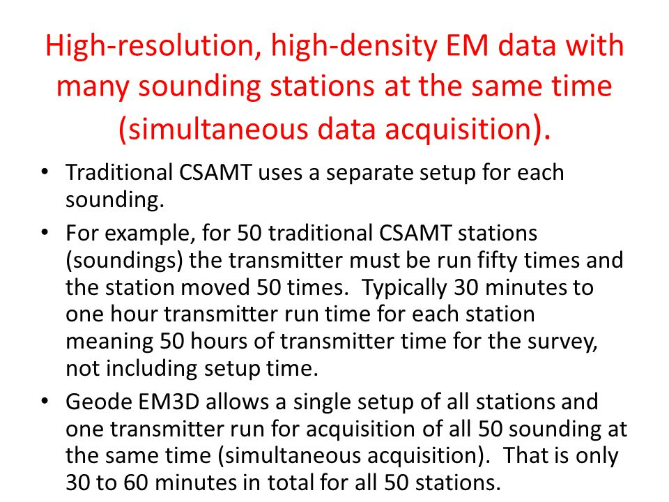 High-resolution, high-density EM data with many sounding stations at the same time (simultaneous data acquisition ). Traditional CSAMT uses a separate