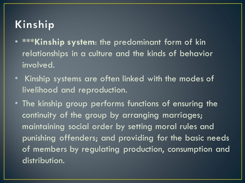 ***Kinship system: the predominant form of kin relationships in a culture and the kinds of behavior involved.