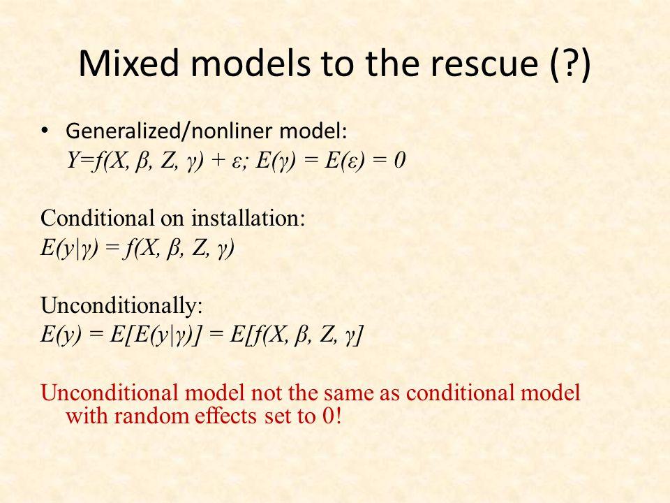 Generalized/nonliner model: Y=f(X, β, Z, γ) + ε; E(γ) = E(ε) = 0 Conditional on installation: E(y|γ) = f(X, β, Z, γ) Unconditionally: E(y) = E[E(y|γ)]